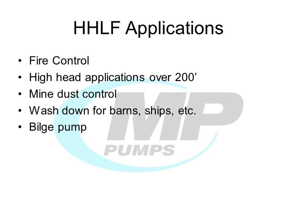 HHLF Applications Fire Control High head applications over 200 Mine dust control Wash down for barns, ships, etc.