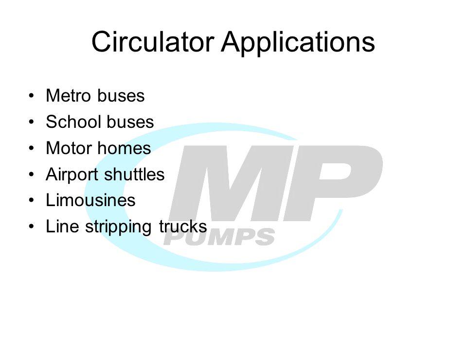Metro buses School buses Motor homes Airport shuttles Limousines Line stripping trucks Circulator Applications