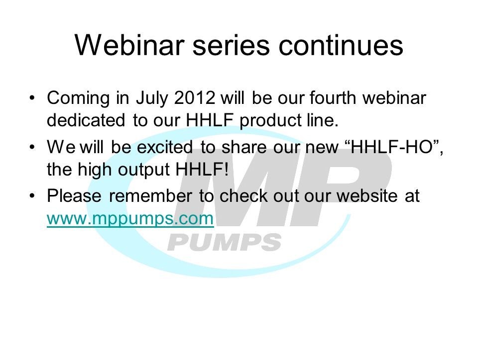 Webinar series continues Coming in July 2012 will be our fourth webinar dedicated to our HHLF product line. We will be excited to share our new HHLF-H