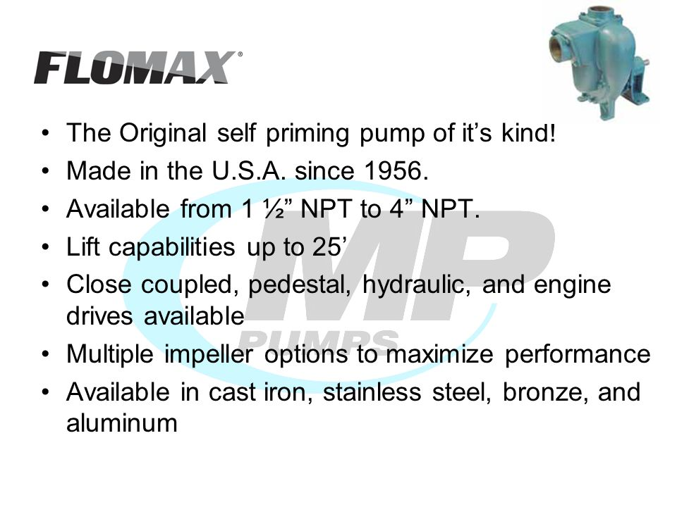 The Original self priming pump of its kind! Made in the U.S.A. since 1956. Available from 1 ½ NPT to 4 NPT. Lift capabilities up to 25 Close coupled,
