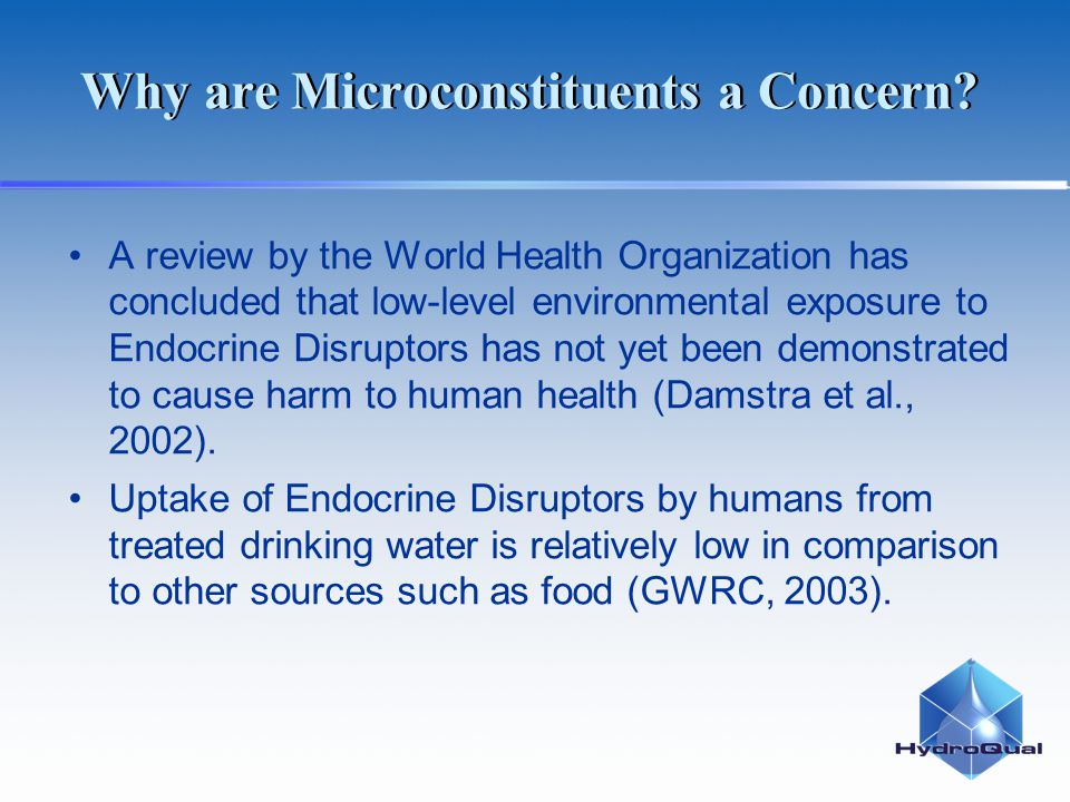 Why are Microconstituents a Concern? A review by the World Health Organization has concluded that low-level environmental exposure to Endocrine Disrup