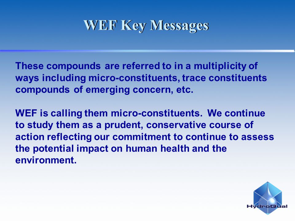 These compounds are referred to in a multiplicity of ways including micro-constituents, trace constituents compounds of emerging concern, etc. WEF is