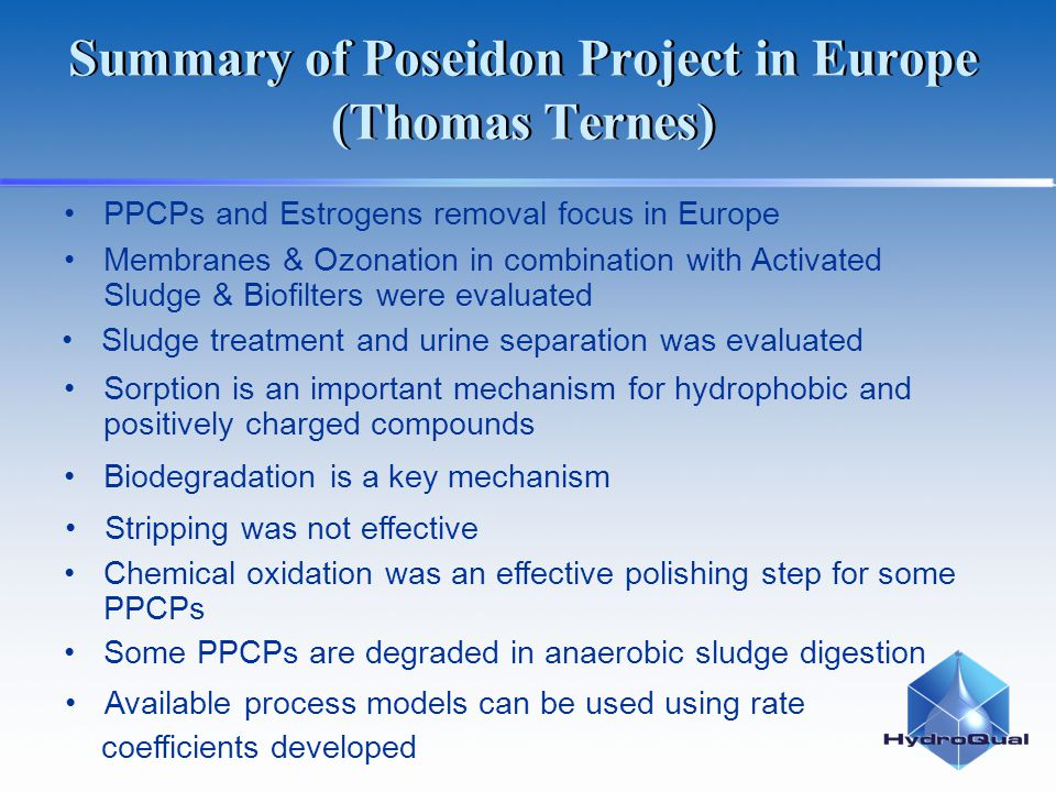 Summary of Poseidon Project in Europe (Thomas Ternes) PPCPs and Estrogens removal focus in Europe Membranes & Ozonation in combination with Activated