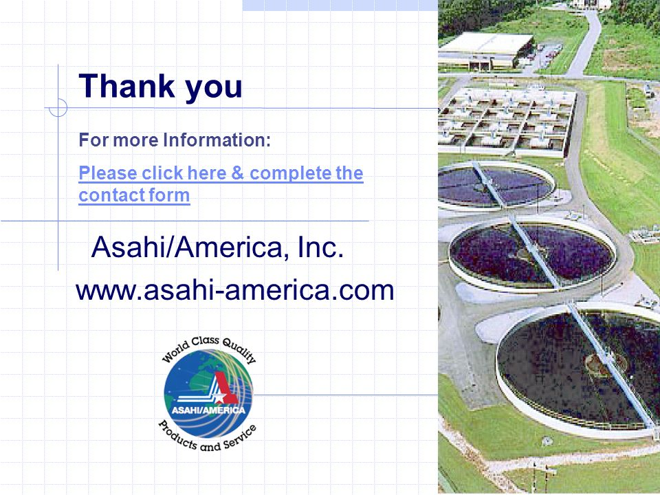 Thank you Asahi/America, Inc. www.asahi-america.com For more Information: Please click here & complete the contact form