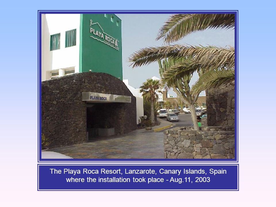 The Playa Roca Resort, Lanzarote, Canary Islands, Spain where the installation took place - Aug.11, 2003