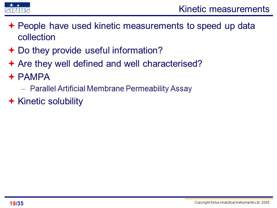 Copyright Sirius Analytical Instruments Ltd. 2005 /3519 Kinetic measurements People have used kinetic measurements to speed up data collection Do they