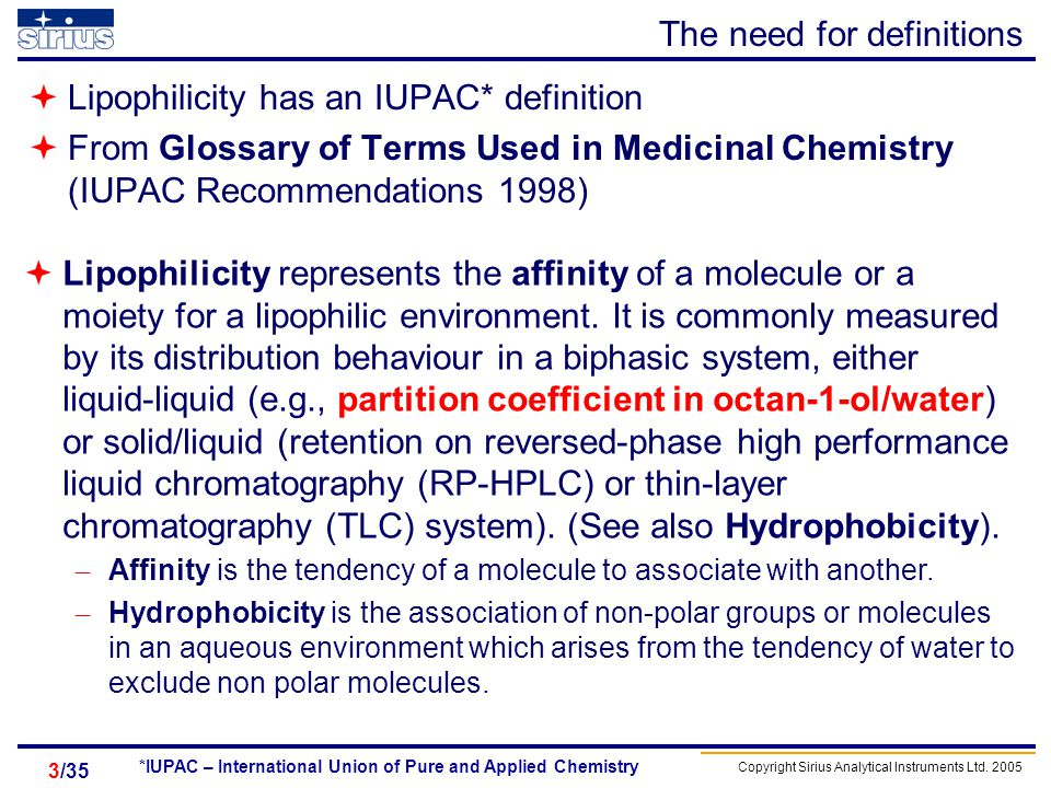 Copyright Sirius Analytical Instruments Ltd. 2005 /353 The need for definitions Lipophilicity has an IUPAC* definition From Glossary of Terms Used in