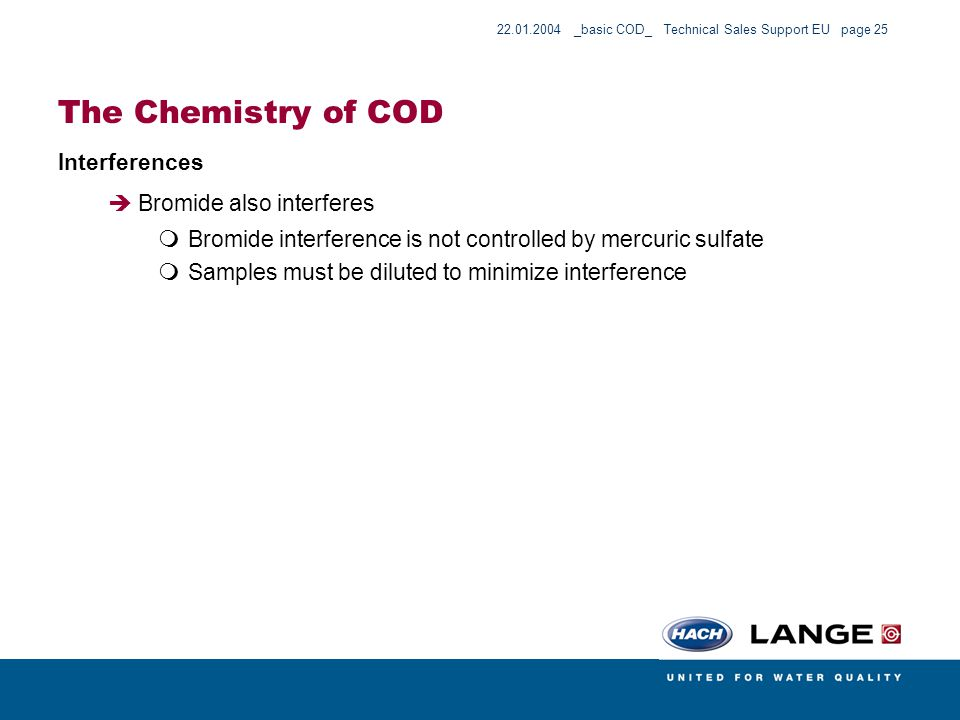 22.01.2004 _basic COD_ Technical Sales Support EU page 25 The Chemistry of COD Interferences Bromide also interferes Bromide interference is not contr
