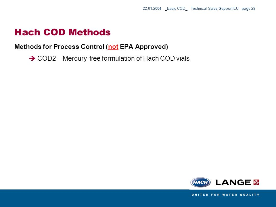 22.01.2004 _basic COD_ Technical Sales Support EU page 29 Hach COD Methods Methods for Process Control (not EPA Approved) COD2 – Mercury-free formulat