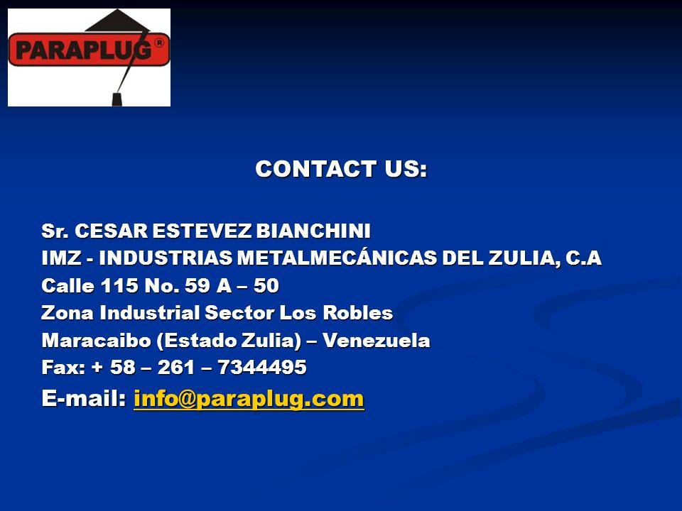 CONTACT US: Sr. CESAR ESTEVEZ BIANCHINI IMZ - INDUSTRIAS METALMECÁNICAS DEL ZULIA, C.A Calle 115 No. 59 A – 50 Zona Industrial Sector Los Robles Marac