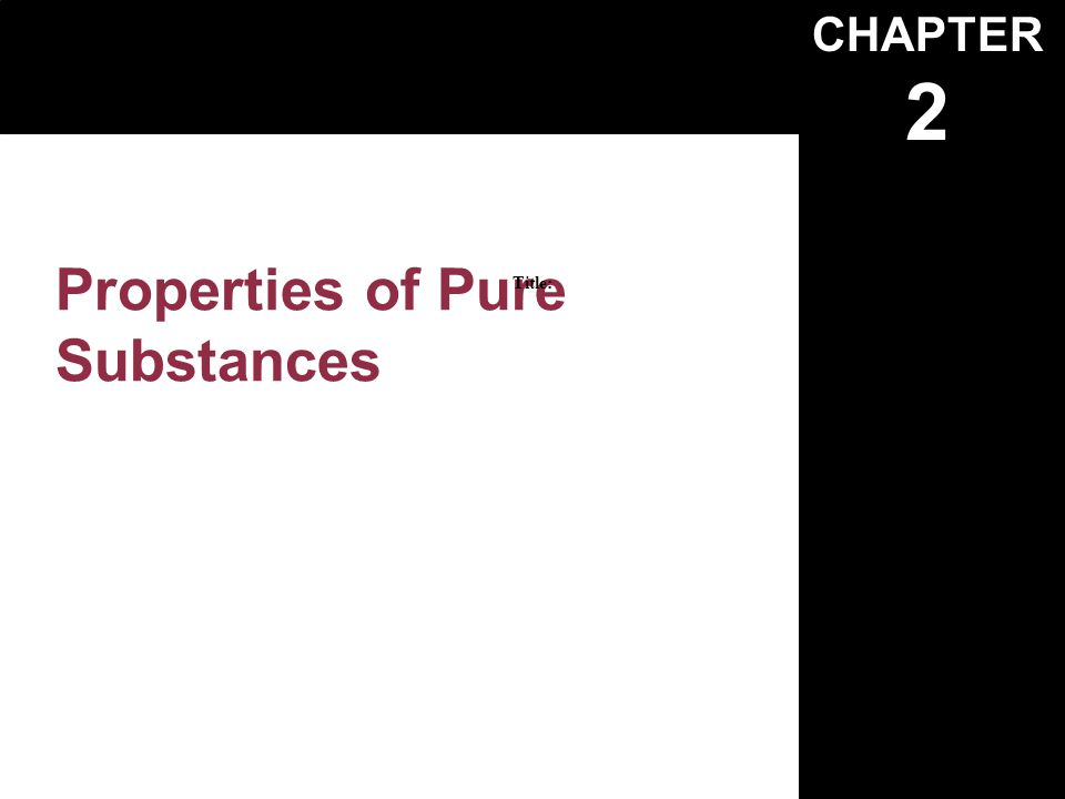 Pure Substances Pure substancesPure substances –Substance with fixed chemical composition Can be single element: Such as, N 2, H 2, O 2Can be single element: Such as, N 2, H 2, O 2 Compound: Such as Water, H 2 O, C 4 H 10,Compound: Such as Water, H 2 O, C 4 H 10, Mixture such as Air,Mixture such as Air, 2-phase system such as H 2 O.2-phase system such as H 2 O.