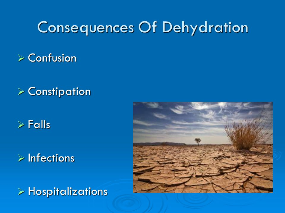 Consequences Of Dehydration Confusion Confusion Constipation Constipation Falls Falls Infections Infections Hospitalizations Hospitalizations