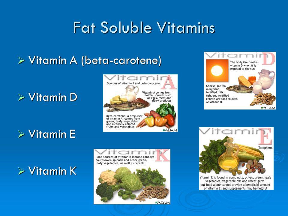 Fat Soluble Vitamins Vitamin A (beta-carotene) Vitamin A (beta-carotene) Vitamin D Vitamin D Vitamin E Vitamin E Vitamin K Vitamin K