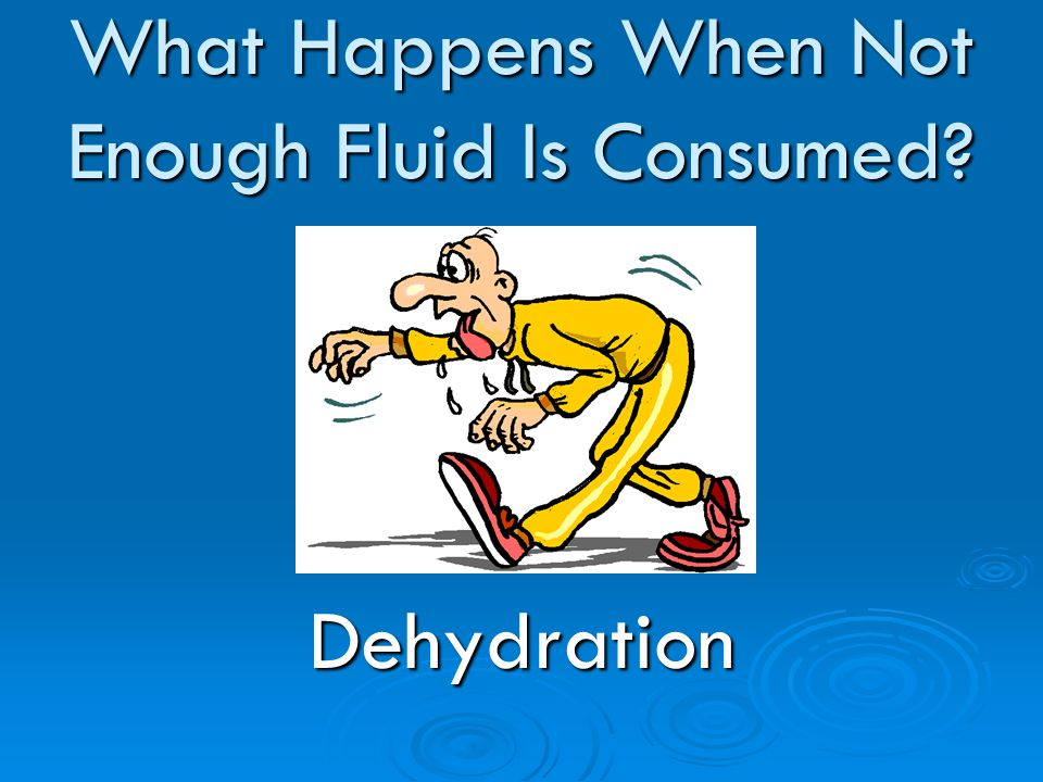What Happens When Not Enough Fluid Is Consumed Dehydration