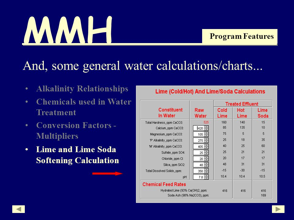 MMH Program Features Alkalinity Relationships Chemicals used in Water Treatment Conversion Factors - Multipliers And, some general water calculations/charts...