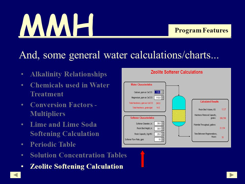 MMH Program Features Alkalinity Relationships Chemicals used in Water Treatment Conversion Factors - Multipliers Lime and Lime Soda Softening Calculation Periodic Table Solution Concentration Tables And, some general water calculations/charts...