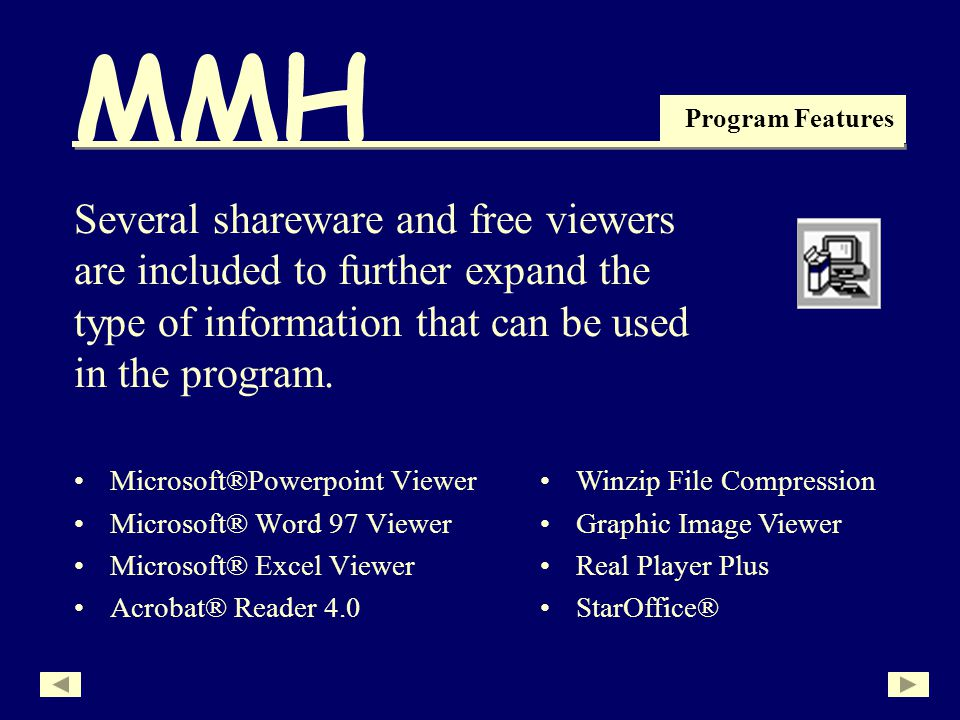 MMH Program Features Several shareware and free viewers are included to further expand the type of information that can be used in the program.