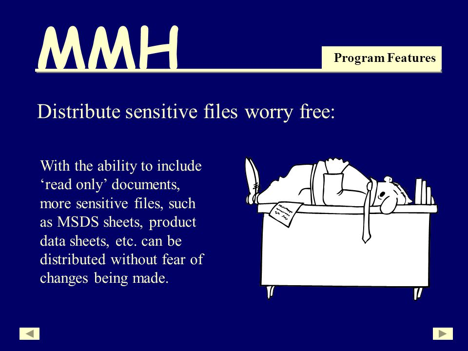 MMH Program Features Distribute sensitive files worry free: With the ability to include read only documents, more sensitive files, such as MSDS sheets, product data sheets, etc.