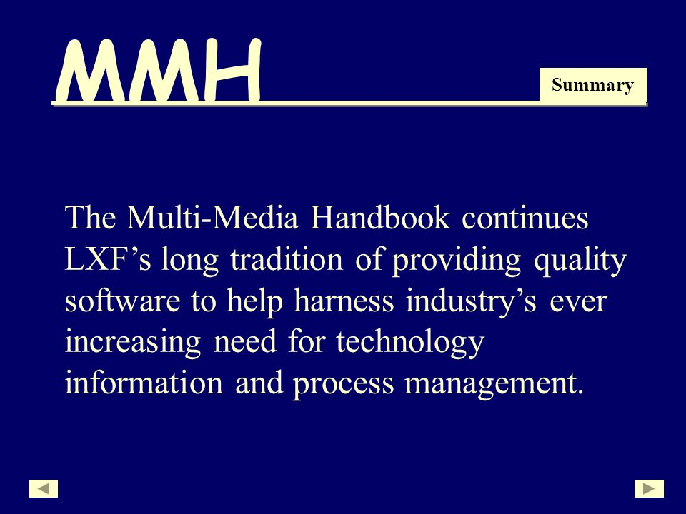 MMH The Multi-Media Handbook continues LXFs long tradition of providing quality software to help harness industrys ever increasing need for technology information and process management.