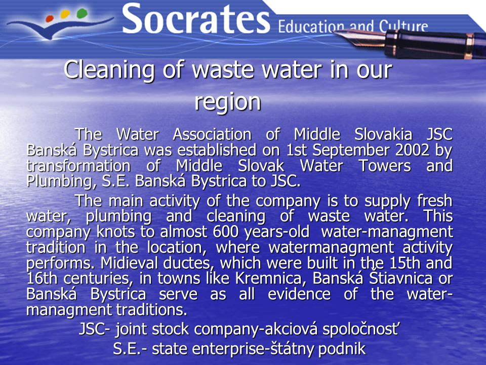 Cleaning of waste water in our region The Water Association of Middle Slovakia JSC Banská Bystrica was established on 1st September 2002 by transformation of Middle Slovak Water Towers and Plumbing, S.E.