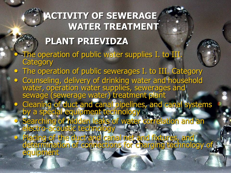 ACTIVITY OF SEWERAGE WATER TREATMENT PLANT PRIEVIDZA The operation of public water supplies I. to III. Category The operation of public water supplies
