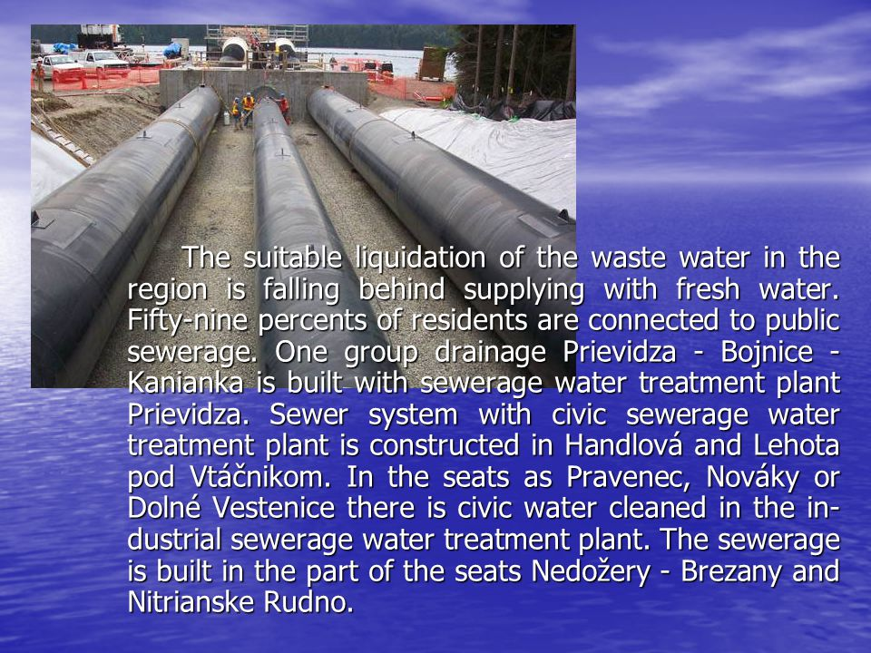 The suitable liquidation of the waste water in the region is falling behind supplying with fresh water. Fifty-nine percents of residents are connected