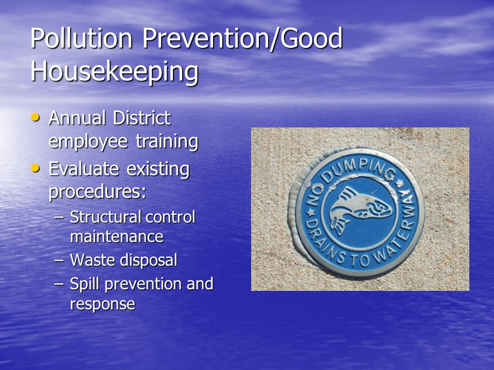 Pollution Prevention/Good Housekeeping Annual District employee training Annual District employee training Evaluate existing procedures: Evaluate exis