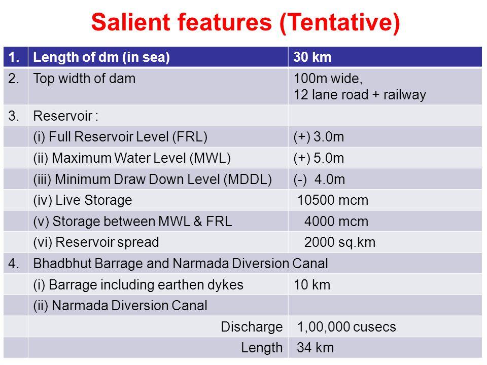Salient features (Tentative) 1.Length of dm (in sea)30 km 2.Top width of dam100m wide, 12 lane road + railway 3.Reservoir : (i) Full Reservoir Level (