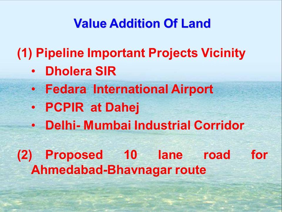 Value Addition Of Land (1) Pipeline Important Projects Vicinity Dholera SIR Fedara International Airport PCPIR at Dahej Delhi- Mumbai Industrial Corri