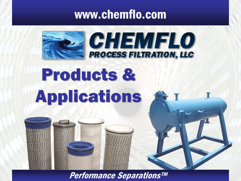 Performance Separations www.chemflo.com Products & Applications