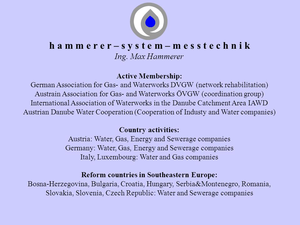 h a m m e r e r – s y s t e m – m e s s t e c h n i k Ing. Max Hammerer Active Membership: German Association for Gas- and Waterworks DVGW (network re