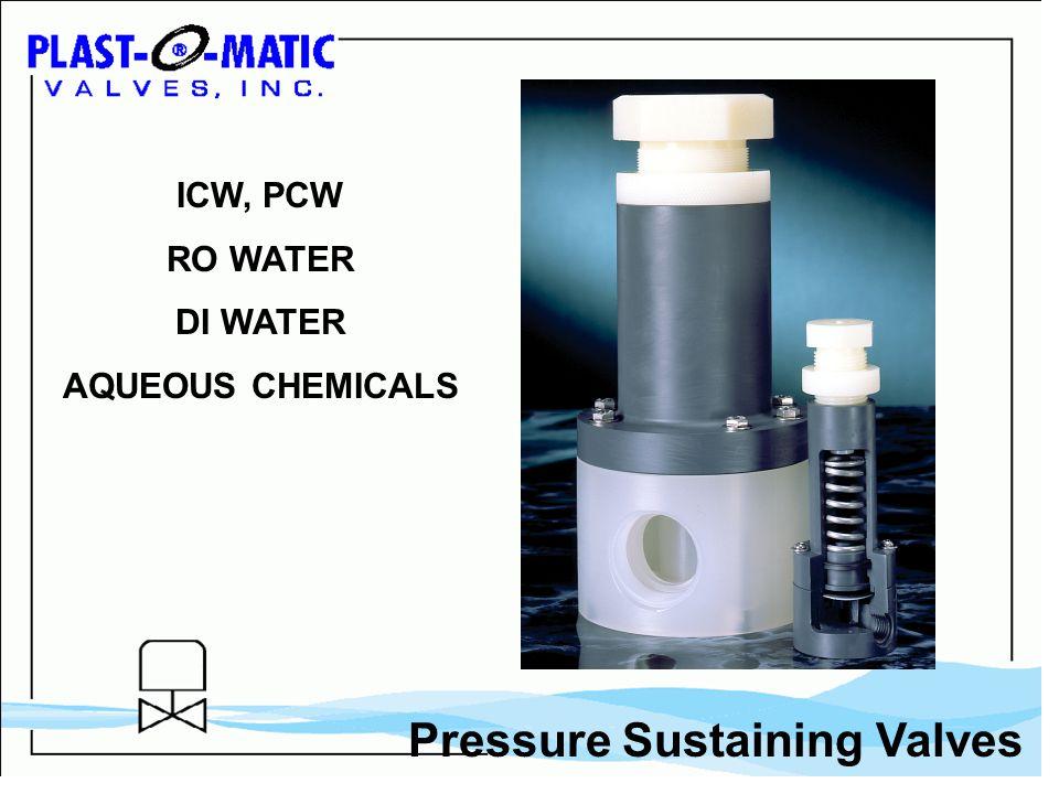 Pressure Sustaining Valves ICW, PCW RO WATER DI WATER AQUEOUS CHEMICALS