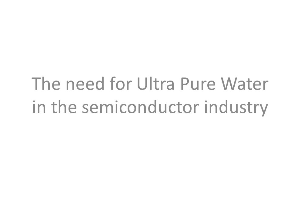 The need for Ultra Pure Water in the semiconductor industry