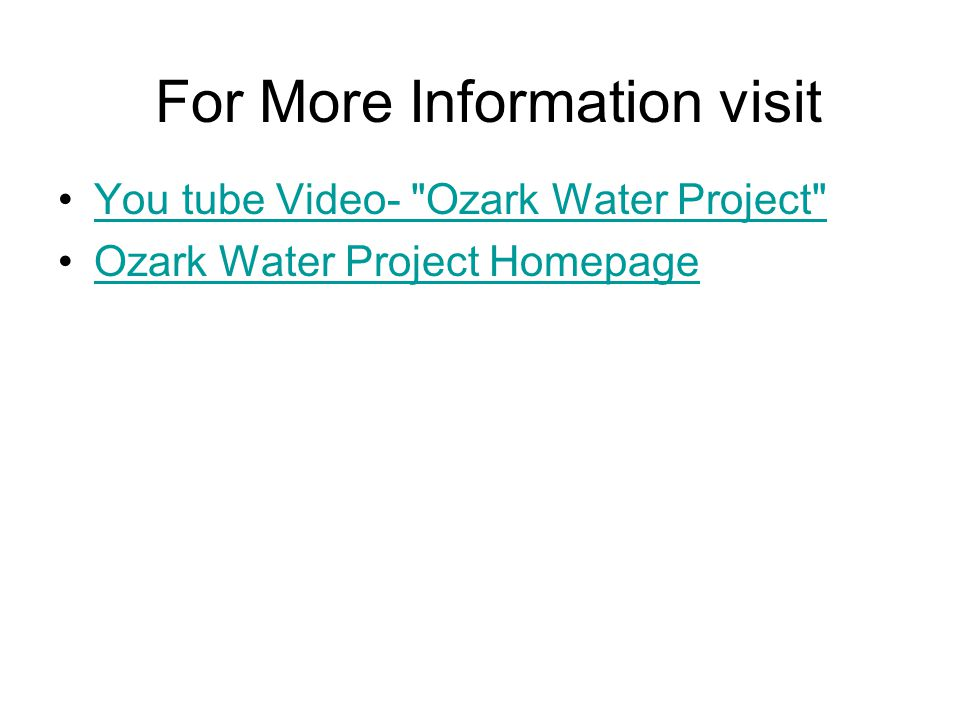 For More Information visit You tube Video- Ozark Water Project Ozark Water Project Homepage