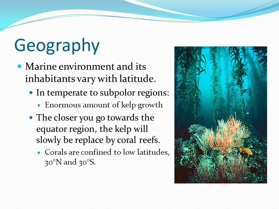 Geography Marine environment and its inhabitants vary with latitude.