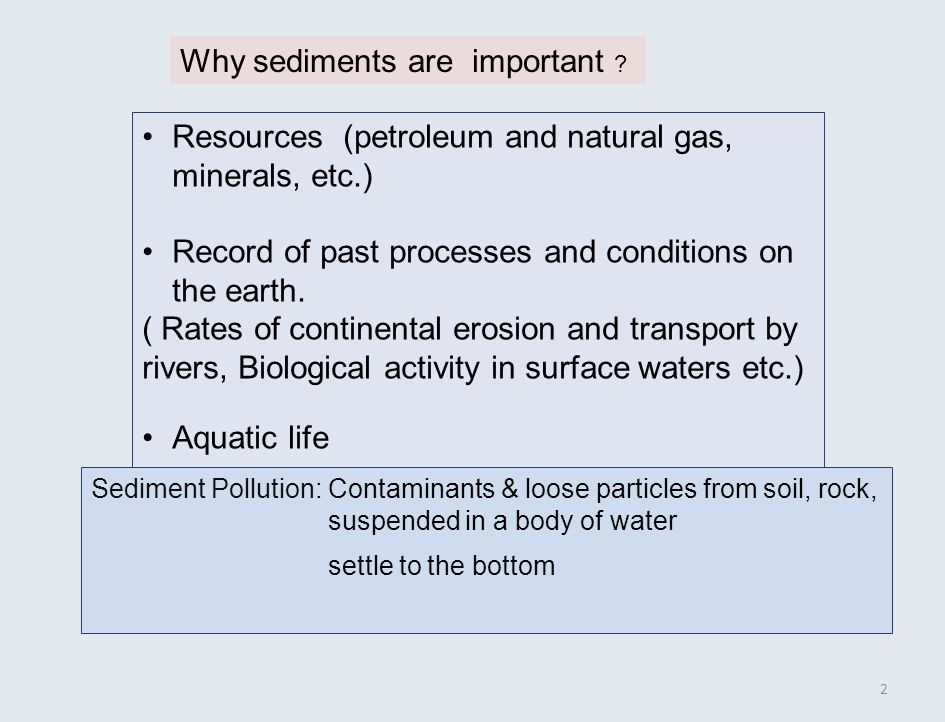 2 Resources (petroleum and natural gas, minerals, etc.) Record of past processes and conditions on the earth.