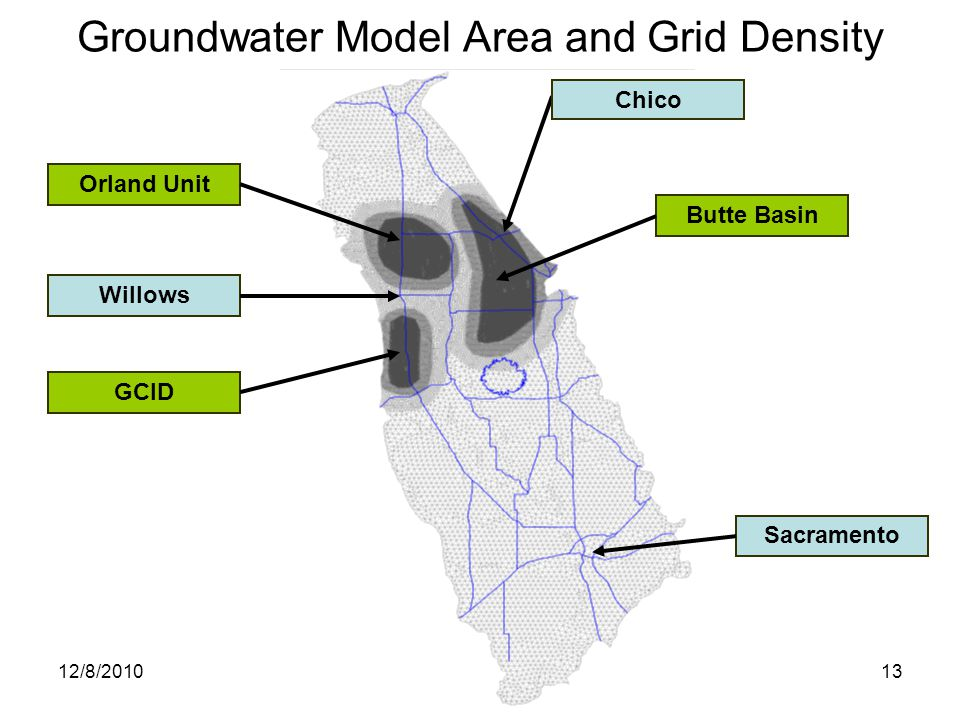 13 Groundwater Model Area and Grid Density Sacramento Orland Unit GCID Butte Basin Willows 12/8/2010 Chico