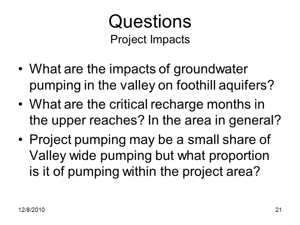 Questions Project Impacts What are the impacts of groundwater pumping in the valley on foothill aquifers.