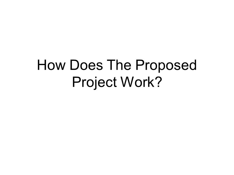 How Does The Proposed Project Work