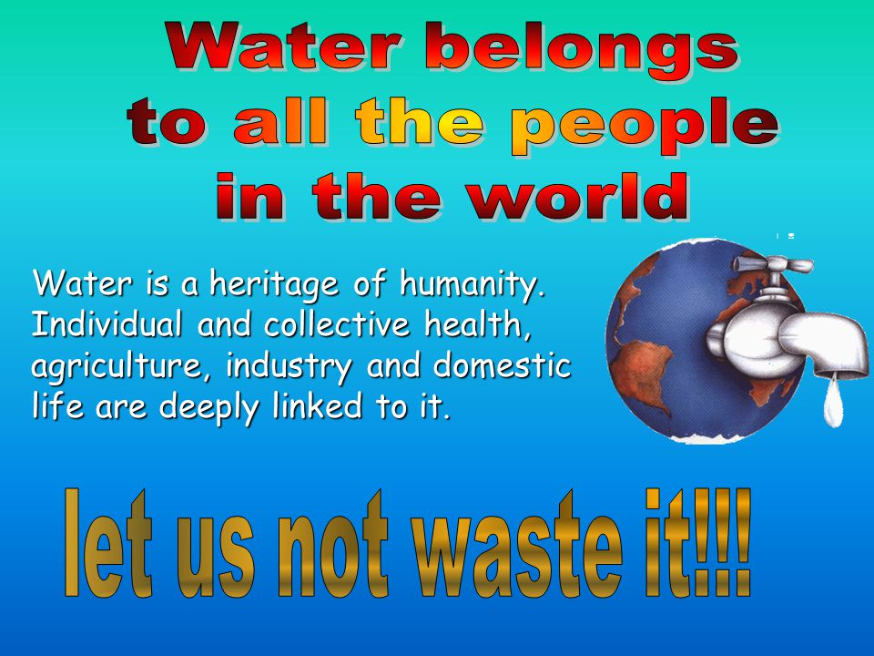 Water is a heritage of humanity.