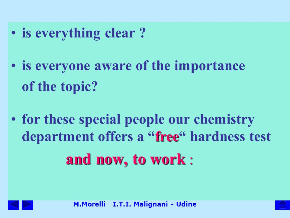 M.Morelli I.T.I. Malignani - Udine is everything clear ? is everyone aware of the importance of the topic? freefor these special people our chemistry