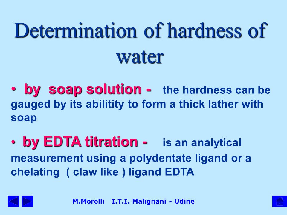 M.Morelli I.T.I. Malignani - Udine Determination of hardness of water by soap solution - by soap solution - the hardness can be gauged by its abilitit