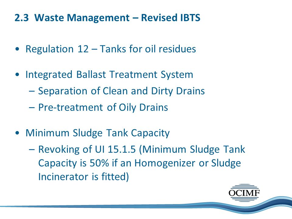 2.3 Waste Management – Revised IBTS Regulation 12 – Tanks for oil residues Integrated Ballast Treatment System –Separation of Clean and Dirty Drains –