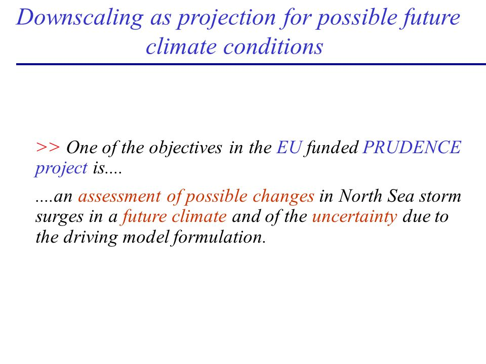 >> One of the objectives in the EU funded PRUDENCE project is........an assessment of possible changes in North Sea storm surges in a future climate a