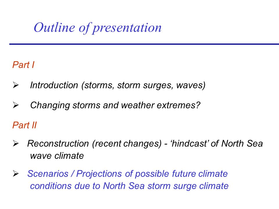 Outline of presentation Part I Ø Introduction (storms, storm surges, waves) Ø Changing storms and weather extremes? Part II Ø Reconstruction (recent c