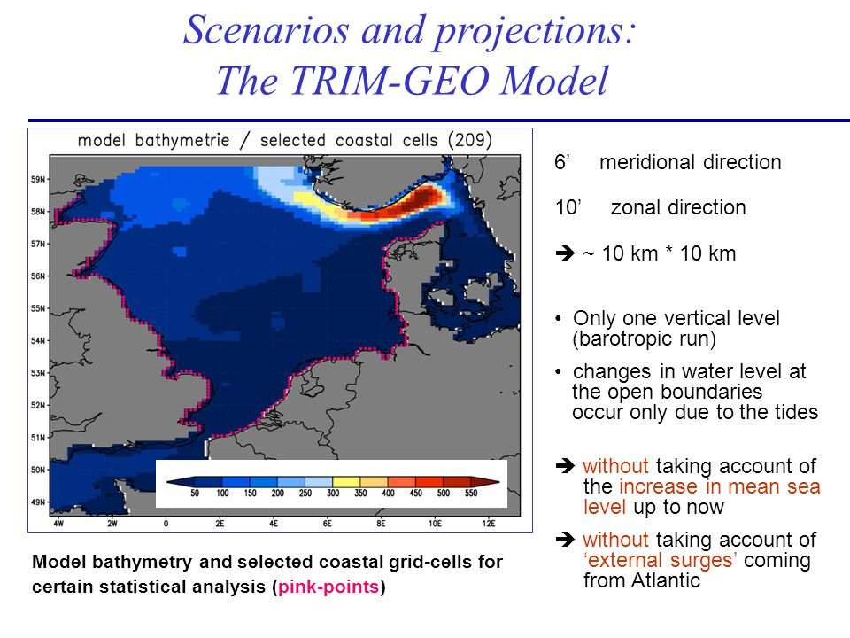 6 meridional direction 10 zonal direction ~ 10 km * 10 km Scenarios and projections: The TRIM-GEO Model Model bathymetry and selected coastal grid-cel