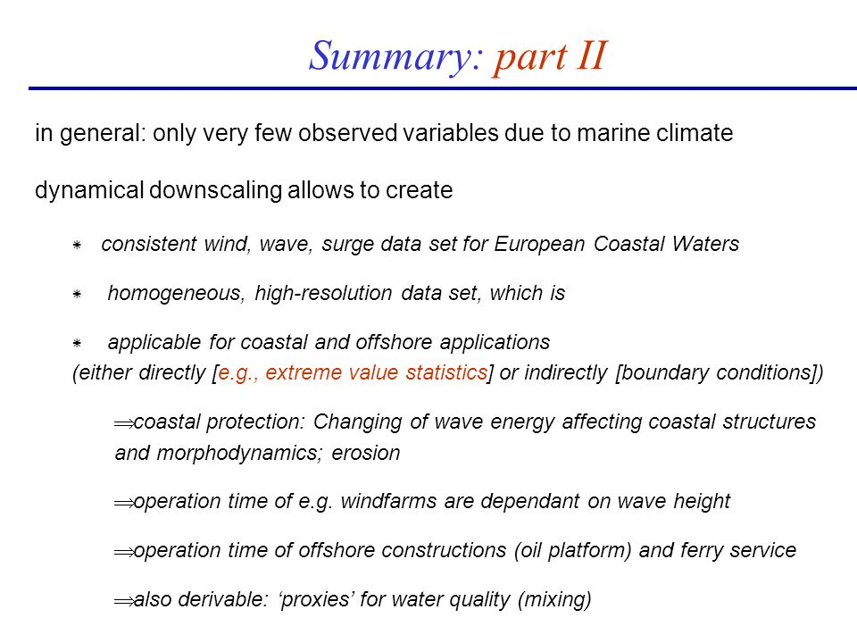 Summary: part II in general: only very few observed variables due to marine climate dynamical downscaling allows to create * consistent wind, wave, su