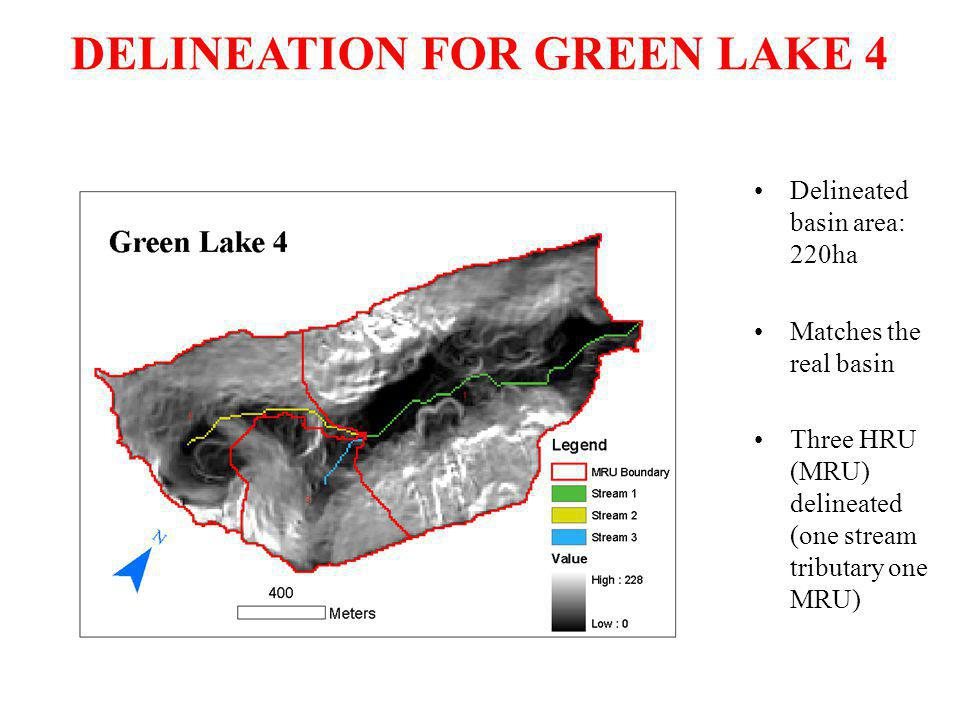 DELINEATION FOR GREEN LAKE 4 Delineated basin area: 220ha Matches the real basin Three HRU (MRU) delineated (one stream tributary one MRU)