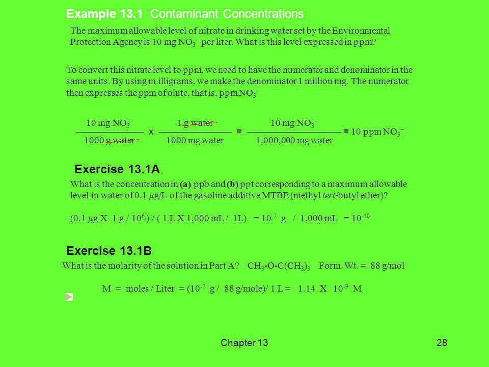Chapter 1328 Example 13.1 Contaminant Concentrations The maximum allowable level of nitrate in drinking water set by the Environmental Protection Agency is 10 mg NO 3 – per liter.
