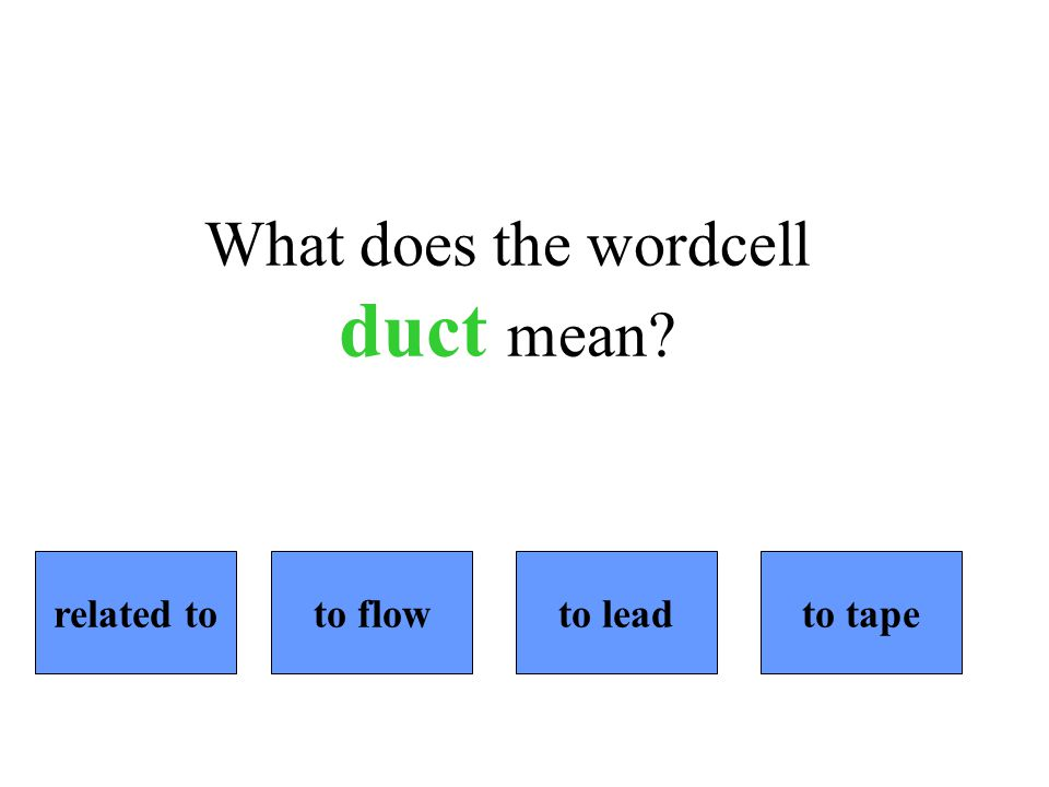 What does the wordcell duct mean related toto flowto leadto tape
